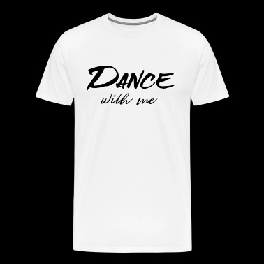 Dance with me - black - Dance Shirt - Männer Premium T-Shirt
