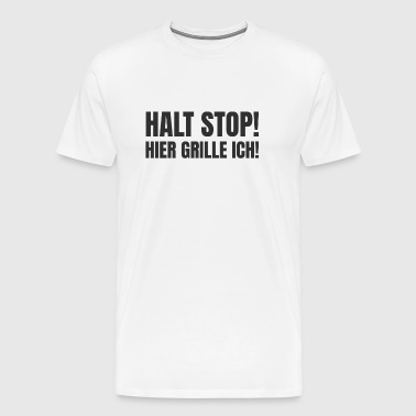 Grilling | BBQ | Stop! Here I am grilling! - Men's Premium T-Shirt