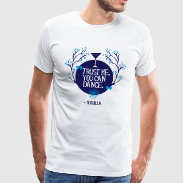 Trust me, you can dance - Tequilla - Men's Premium T-Shirt