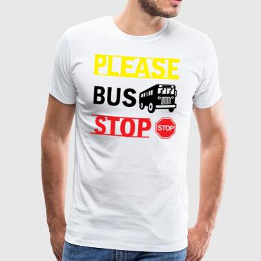 PLEASE BUS STOP - Men's Premium T-Shirt