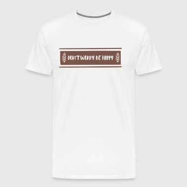 Hippie / Hippies: Don't Worry Be Hippy - Men's Premium T-Shirt
