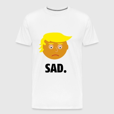 Trump Sad | Shirt Fun | Les sentiments du Président - T-shirt Premium Homme