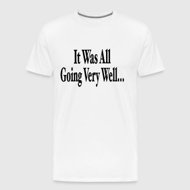 It Was All Going Very Well... - Men's Premium T-Shirt