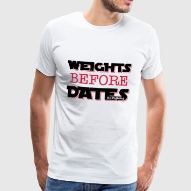 funny saying sport WEIGHTS BEFORE DATES - Men's Premium T-Shirt