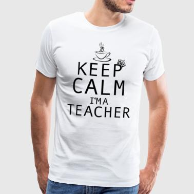 Teacher | Keep Calm I'm a Teacher - Men's Premium T-Shirt