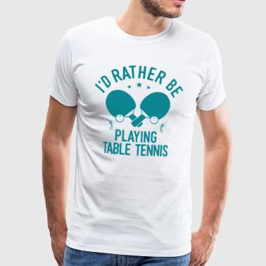 Table Tennis Player Player Funny Fun Saying - Men's Premium T-Shirt