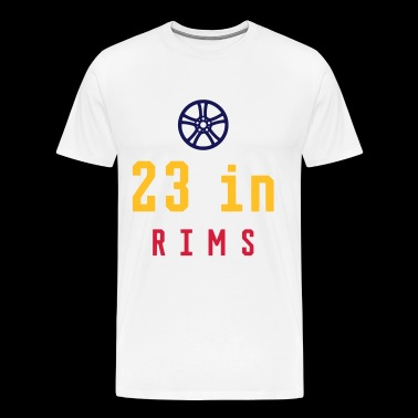 23 INCHES RIMS / 23 INCH RIMS - Men's Premium T-Shirt