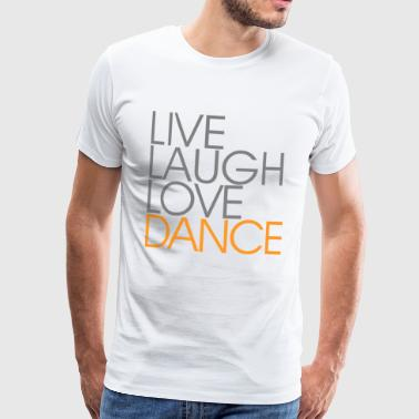 Live Laugh Love Dance - Premium-T-shirt herr