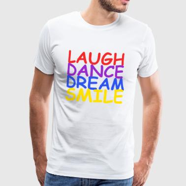 Laugh Dance Dream Smile - Men's Premium T-Shirt
