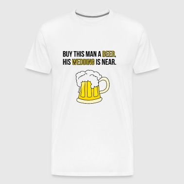 Buy this Man a Beer his Wedding is near / Gift - Men's Premium T-Shirt