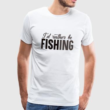 Rather be Fishing - Men's Premium T-Shirt