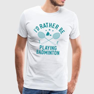 Badminton player player funny saying gift - Men's Premium T-Shirt