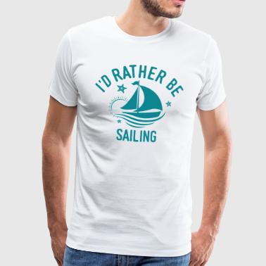 Sailing sailor sailor Cool Funny saying gift - Men's Premium T-Shirt