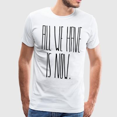 All We Have Is Now - Männer Premium T-Shirt
