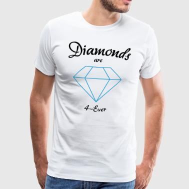 Diamonds are 4-Ever - Männer Premium T-Shirt