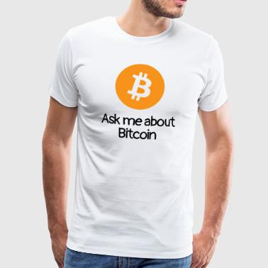 Ask me about Bitcoin! - Männer Premium T-Shirt