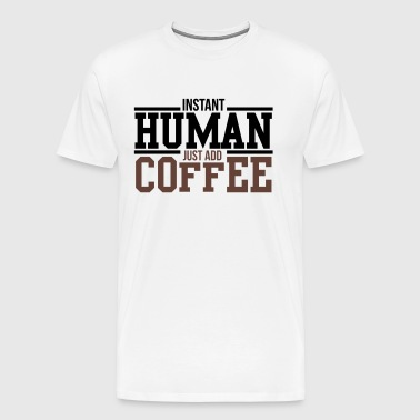 Instant human, just add coffee - Männer Premium T-Shirt