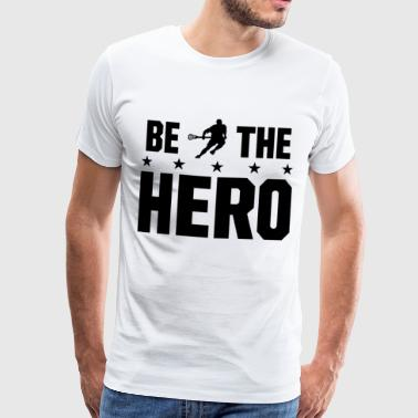 Be the hero in Lacrosse - Be the hero in Lacrosse - Men's Premium T-Shirt
