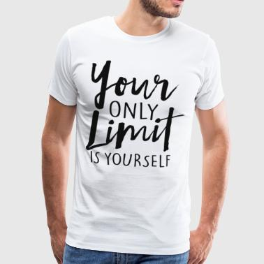 Your Only Limit Is Yourself - Männer Premium T-Shirt