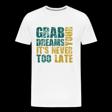 grab your dreams it's never too late - Men's Premium T-Shirt