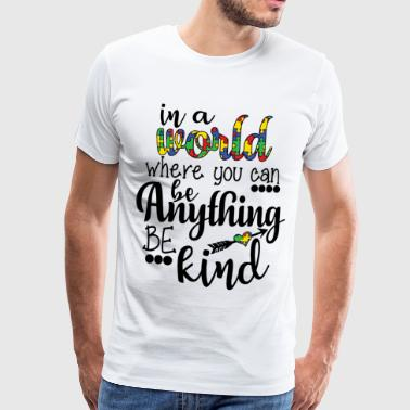 In a world where you can be anything be kind - Men's Premium T-Shirt