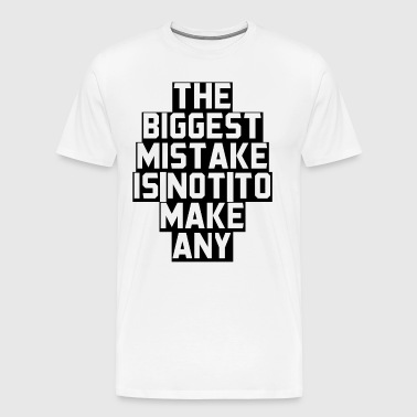 The biggest mistake is not to make a present - Men's Premium T-Shirt