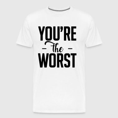 you are the worst - Men's Premium T-Shirt