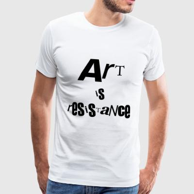 art is resistance - T-shirt Premium Homme