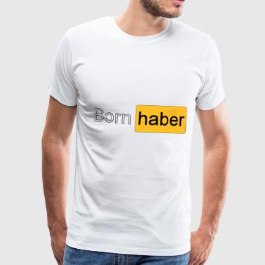 Born haber 2 - Men's Premium T-Shirt