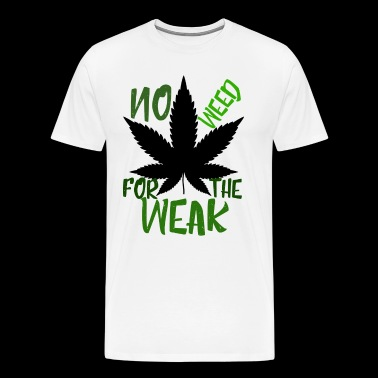 No Weed for the Weak - Men's Premium T-Shirt