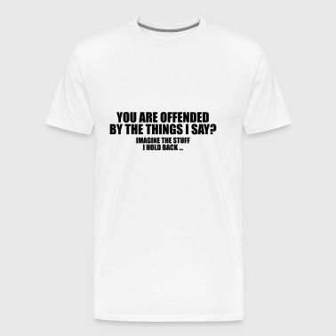 Satire: You Are Offended? - Men's Premium T-Shirt