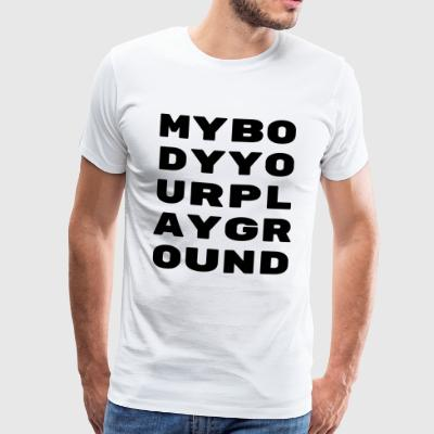 My body your playground / Partyshirt / Statement - Männer Premium T-Shirt