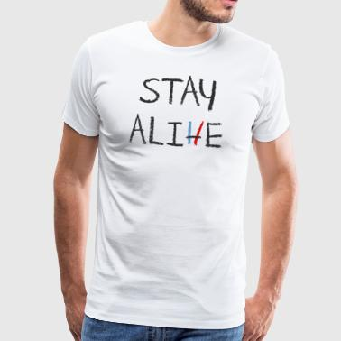 Stay Alive - Men's Premium T-Shirt