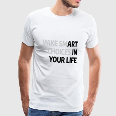 Make Smart Choices in your Life T-Shirt - Männer Premium T-Shirt