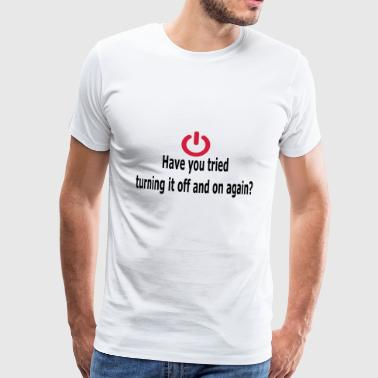 Have you tried turning it off and on again? - Mannen Premium T-shirt