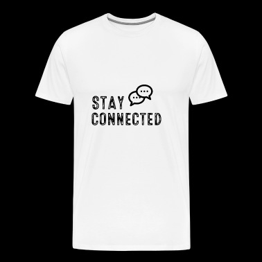 Stay connected! - T-shirt Premium Homme