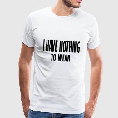 i have nothing to - Men's Premium T-Shirt