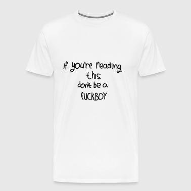 if you re reading this don t be a fuck boy manual - Men's Premium T-Shirt