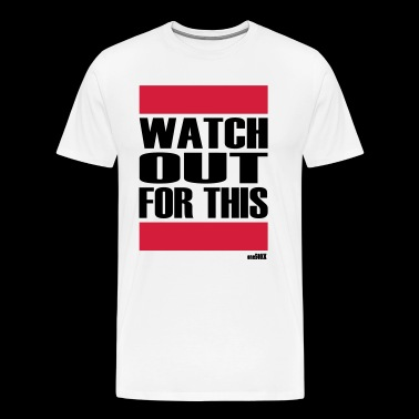 WATCH OUT FOR THIS - Men's Premium T-Shirt