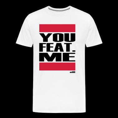 YOU FEAT ME - Men's Premium T-Shirt