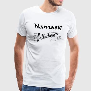 Namaste motherfuckers - Men's Premium T-Shirt