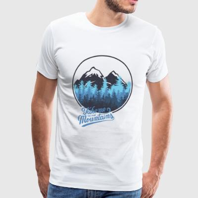 Take me to the mountains - mountain - Men's Premium T-Shirt