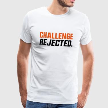 CHALLENGE NOT ACCEPTED / REJECTED - Men's Premium T-Shirt