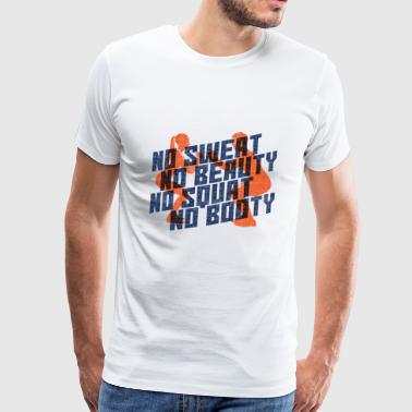 No Sweat No Beauty No Squat No Booty Gift - Mannen Premium T-shirt