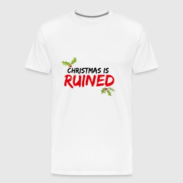Christmas is RUINED - Men's Premium T-Shirt