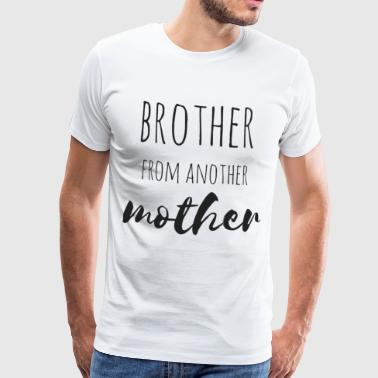 Brother from another Mother - Men's Premium T-Shirt