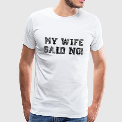 My wife Said No T-Shirt Husband Gift - Koszulka męska Premium