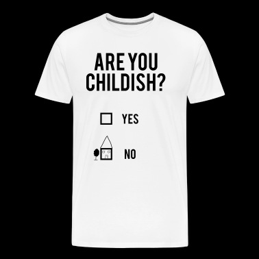 Are you childish? - Männer Premium T-Shirt