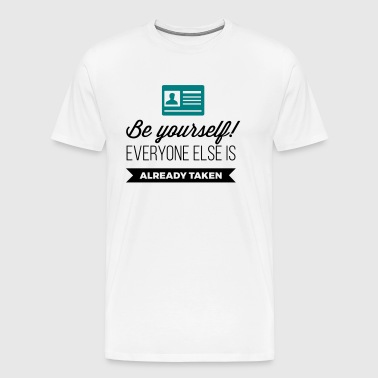 Be. Everyone else is already taken! - Men's Premium T-Shirt