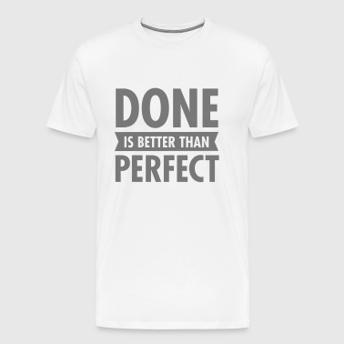 Done Is Better Than Perfect - Koszulka męska Premium